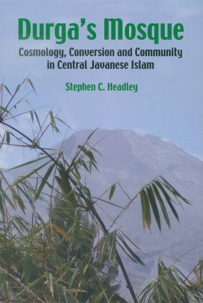 Durga's mosque : cosmology, conversion and community in Central Javanese Islam